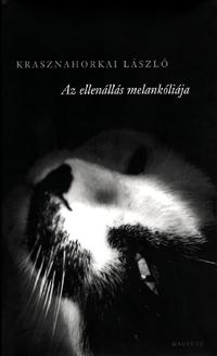 Krasznahorkai László: Az ellenállás melankóliája -  (Könyv)
