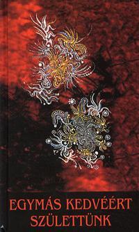 Anglesz Irini (szerk.), Vágó Gy. Zsuzsanna (ford.): Egymás kedvéért születtünk - AZ ÉLETSZERETET KÉZIKÖNYVE -  (Könyv)