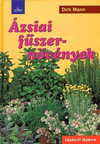Dirk Mann: Ázsiai fűszernövények - Lépésről lépésre -  (Könyv)