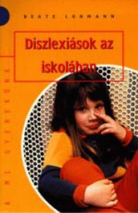 Beate Lohmann: Diszlexiások az iskolában -  (Könyv)