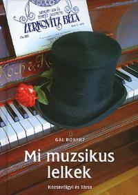 Gál Róbert: Mi muzsikus lelkek - Zerkovitz Béla életregénye (Könyv)