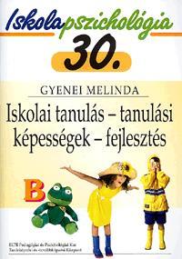 Gyenei Melinda: Iskolai tanulás - tanulási képességek - fejlesztés - Iskolapszichológia 30. -  (Könyv)