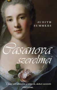 Judith Summers: Casanova szerelmei - A nagy nőcsábász és a hölgyek, akiket szeretett (Könyv)