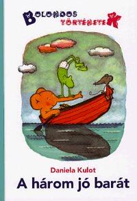A három jó barát - Bolondos történetek - Bolondos történetek -  (Könyv)