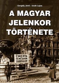 Izsák Lajos, Gergely Jenő: A magyar jelenkor története -  (Könyv)