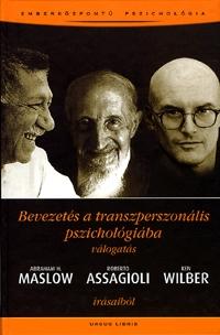 Abraham Maslow, Roberto Assagioli, Ken Wilber: Bevezetés a transzperszonális pszichológiába - Válogatás -  (Könyv)