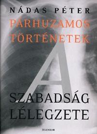 Nádas Péter: Párhuzamos történetek 3. A szabadság lélegzete -  (Könyv)