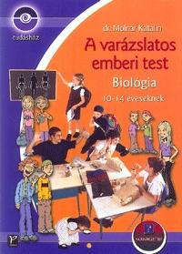 dr. Molnár Katalin: A varázslatos emberi test - Biológia 10-14 éveseknek (munkafüzettel) (Könyv)