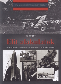 Tim Ripley: Elit alakulatok - Németország különleges egységei a II. világháborúban -  (Könyv)