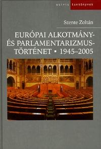 Szente Zoltán: Európai alkotmány- és parlamentarizmustörténet 1945-2005 -  (Könyv)