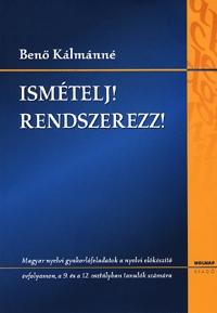 Benő Kálmánné: Ismételj! Rendszerezz! - Magyar nyelvi gyakorlófeladatok - Magyar nyelvi gyakorlófeladatok -  (Könyv)