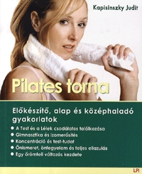 Kapisinszky Judit: Pilates torna - Előkészítő, alap és középhaladó gyakorlatok (Könyv)