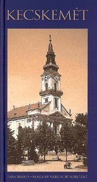 Dr. Somorjai Ferenc: Kecskemét - Panoráma - Magyar városok -  (Könyv)
