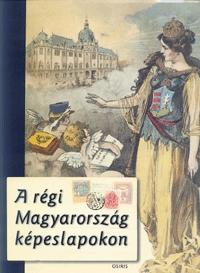 A régi Magyarország képeslapokon -  (Könyv)