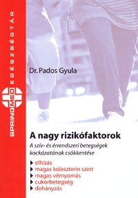 Dr. Pados Gyula: A nagy rizikófaktorok - A szív- és érrendszeri betegségek kockázatának csökkentése -  (Könyv)