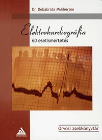 Dr. Debabrata Mukherjee: Elektrokardiográfia - 60 esetismertetés -  (Könyv)