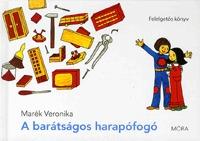 Marék Veronika: A barátságos harapófogó - Felelgetős könyv -  (Könyv)