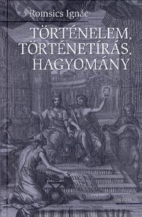 Romsics Ignác: Történelem, történetírás, hagyomány -  (Könyv)