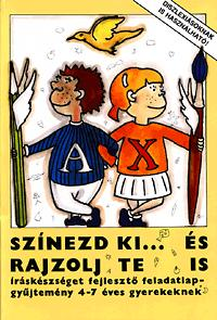 Rosta Katalin (Szerk.): Színezd ki... és rajzolj te is - Íráskészséget fejlesztő feladatlapgyűjtemény 4-7 éves gyermekeknek -  (Könyv)