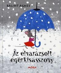 Bálint Ágnes: Az elvarázsolt egérkisasszony -  (Könyv)