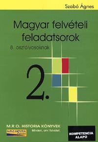 Szabó Ágnes: Magyar felvételi feladatsorok 2. kötet - 8. osztályosoknak (Könyv)