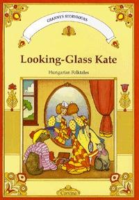 Móra Ferenc: Looking-Glass Kate - Hungarian folktales (Könyv)
