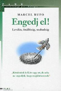 Marcel Rufo: Engedj el! - Leválás, önállóság, szabadság - Leválás, önállóság, szabadság -  (Könyv)