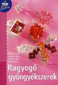 Angelika Ruh: Ragyogó gyöngyékszerek - Ékszerek és kiegészítők Swarovski gyöngyből -  (Könyv)