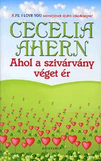 Cecelia Ahern: Ahol a szivárvány véget ér -  (Könyv)