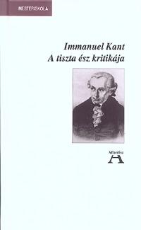 Immanuel Kant: A tiszta ész kritikája -  (Könyv)