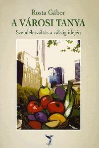 Rosta Gábor: A városi tanya - Szemléletváltás a válság idején - Szemléletváltás a válság idején -  (Könyv)