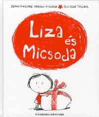 Olivier Tallec, Jean-Philippe Arrou-Vignod: Liza és Micsoda -  (Könyv)