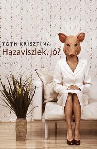 Tóth Krisztina: Hazaviszlek, jó? -  (Könyv)