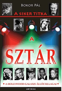 Bokor Pál: A siker titka a sztár - A Hollywood-galaxis állócsillagai - A Hollywood-galaxis állócsillagai -  (Könyv)