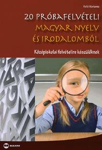 Kelló Marianna: 20 próbafelvételi magyar nyelv és irodalomból - Középiskolai felvételire készülőknek -  (Könyv)
