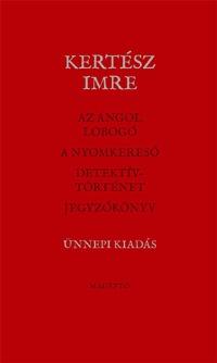 Kertész Imre: Az angol lobogó - A nyomkereső - Detektívtörténet - Jegyzőkönyv -  (Könyv)