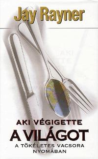 Jay Rayner: Aki végigette a világot - A tökéletes vacsora nyomában -  (Könyv)