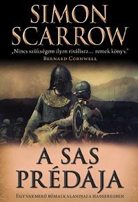 Simon Scarrow: A sas prédája - Egy vakmerő római kalandjai a hadseregben -  (Könyv)