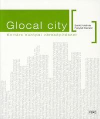 Benkő Melinda, Fonyódi Mariann: Glocal city - Kortárs európai városépítészet - Kortárs európai városépítészet -  (Könyv)