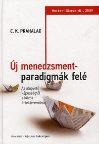 C. K. Prahalad: Új menedzsmentparadigmák felé - Az alapvető képességtől a közös értékteremtésig -  (Könyv)