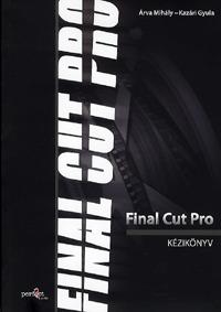 Kazári Gyula, Árva Mihály: Final Cut Pro kézikönyv -  (Könyv)