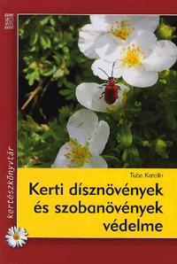 Tuba Katalin: Kerti dísznövények és szobanövények védelme -  (Könyv)