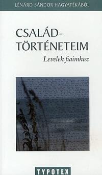 Lénárd Sándor: Családtörténeteim - Levelek fiaimhoz -  (Könyv)
