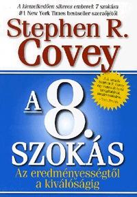 Stephen R. Covey: A 8. szokás - Az eredményességtől a kiválóságig -  (Könyv)