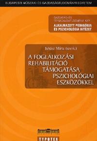Juhász Márta (szerk.): A foglalkozási rehablitáció támogatása pszichológiai eszközökkel -  (Könyv)