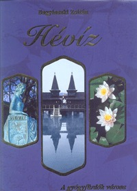 Bagyinszki Zoltán: Hévíz - A gyógyfürdők városa / Die Stadt der Thermalbäder / The town of medicinal baths (Könyv)