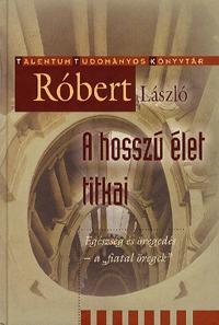 Róbert László: A hosszú élet titka - Talentum Tudományos Könyvtár -  (Könyv)