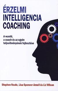 Lisa Spencer-Arnell, Stephen Neale, Liz Wilson: Érzelmi intelligencia coaching - A vezető, a coach és az egyéni teljesítmények fejlesztése -  (Könyv)