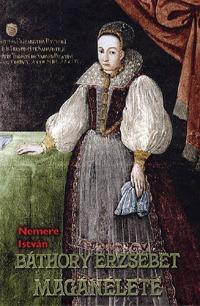 Nemere István: Báthory Erzsébet magánélete -  (Könyv)