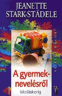 Jeanette Stark-Städele: A gyermeknevelésről iskoláskorig -  (Könyv)